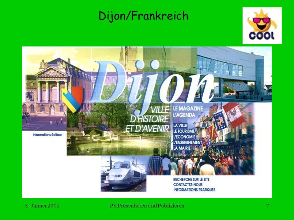 3. Jänner 2001PS Präsentieren und Publizieren7 Dijon/Frankreich
