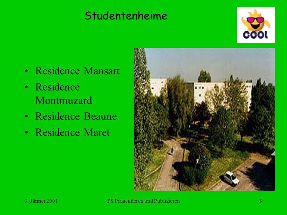 3. Jänner 2001PS Präsentieren und Publizieren9 Studentenheime Residence Mansart Residence Montmuzard Residence Beaune Residence Maret