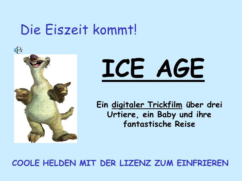 ICE AGE Die Eiszeit kommt.