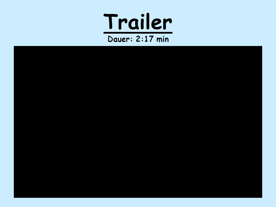 Trailer Dauer: 2:17 min