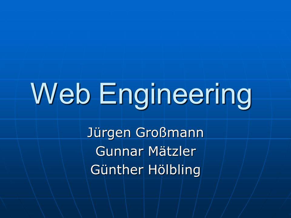 Web Engineering Jürgen Großmann Gunnar Mätzler Günther Hölbling
