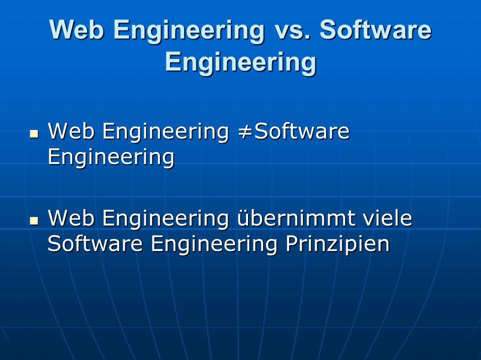 Web Engineering vs. Software Engineering Web Engineering Software Engineering Web Engineering Software Engineering Web Engineering übernimmt viele Sof