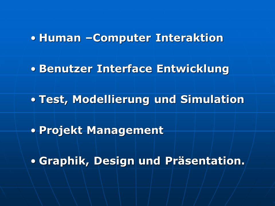Human –Computer InteraktionHuman –Computer Interaktion Benutzer Interface EntwicklungBenutzer Interface Entwicklung Test, Modellierung und SimulationTest, Modellierung und Simulation Projekt ManagementProjekt Management Graphik, Design und Präsentation.Graphik, Design und Präsentation.