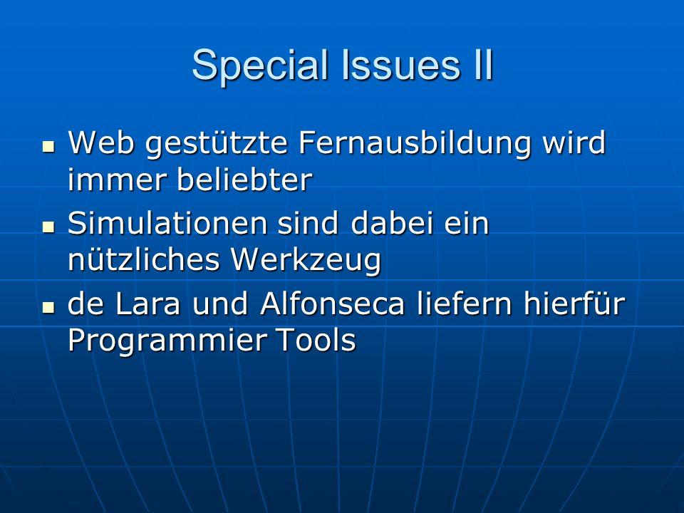 Special Issues II Web gestützte Fernausbildung wird immer beliebter Web gestützte Fernausbildung wird immer beliebter Simulationen sind dabei ein nützliches Werkzeug Simulationen sind dabei ein nützliches Werkzeug de Lara und Alfonseca liefern hierfür Programmier Tools de Lara und Alfonseca liefern hierfür Programmier Tools