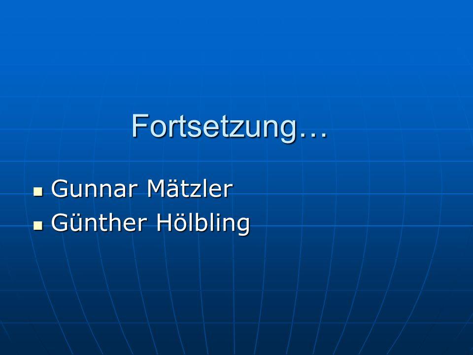 Fortsetzung… Gunnar Mätzler Gunnar Mätzler Günther Hölbling Günther Hölbling