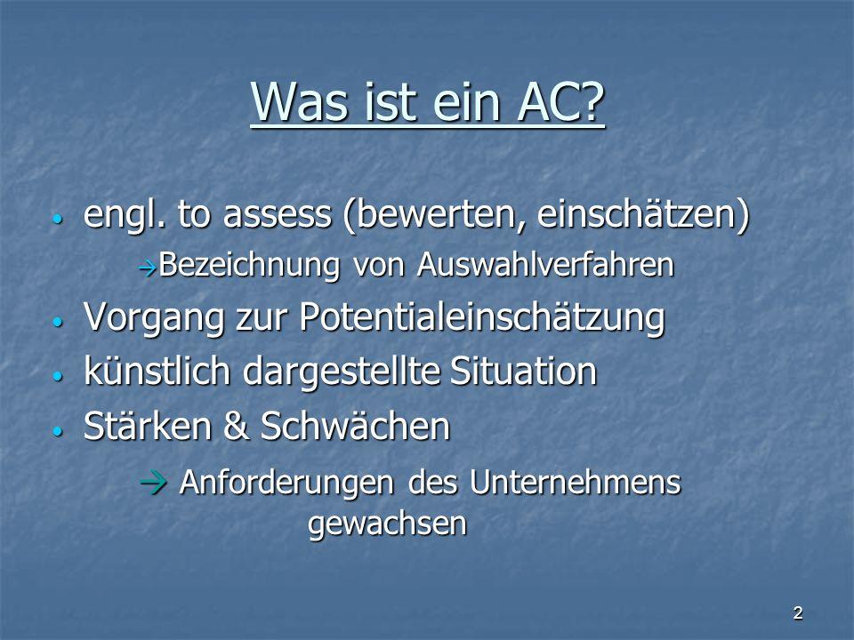 2 Was ist ein AC? engl. to assess (bewerten, einschätzen) engl. to assess (bewerten, einschätzen) Bezeichnung von Auswahlverfahren Bezeichnung von Aus