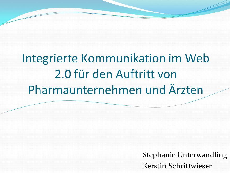 Integrierte Kommunikation im Web 2.0 für den Auftritt von Pharmaunternehmen und Ärzten Stephanie Unterwandling Kerstin Schrittwieser