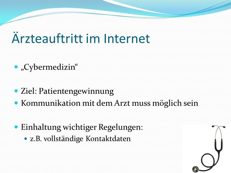 Ärzteauftritt im Internet Cybermedizin Ziel: Patientengewinnung Kommunikation mit dem Arzt muss möglich sein Einhaltung wichtiger Regelungen: z.B. vol