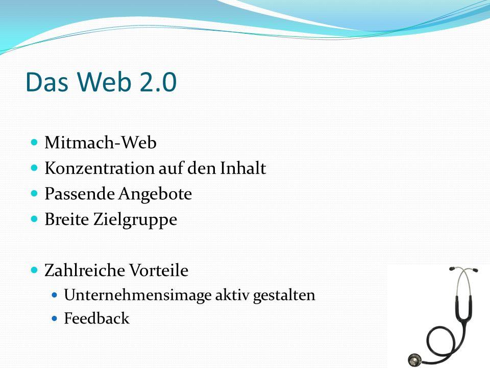 Das Web 2.0 Mitmach-Web Konzentration auf den Inhalt Passende Angebote Breite Zielgruppe Zahlreiche Vorteile Unternehmensimage aktiv gestalten Feedbac