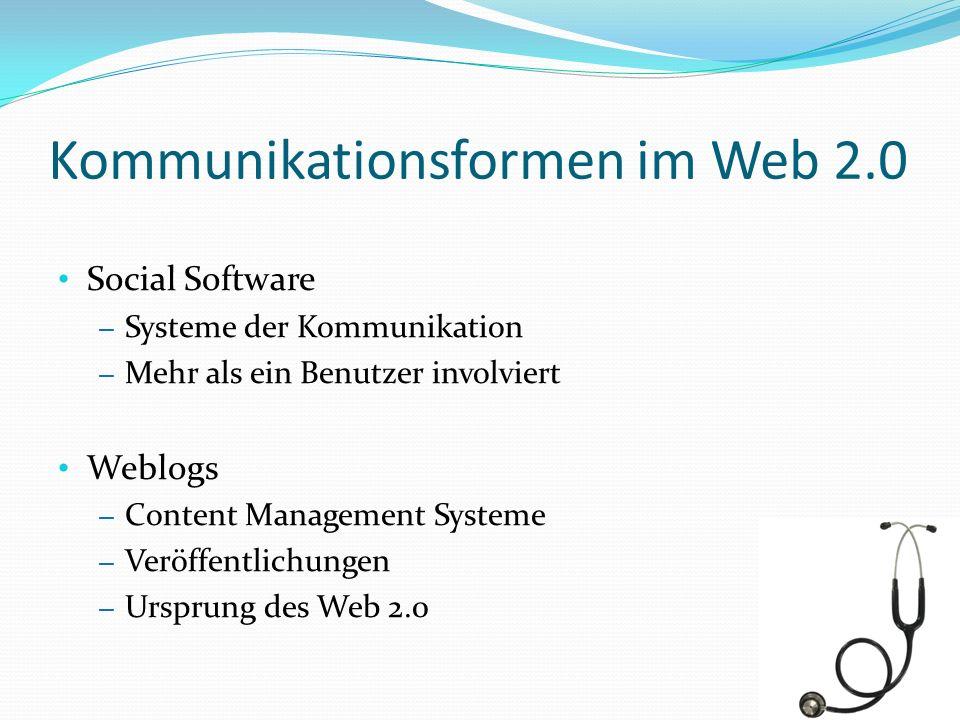 Kommunikationsformen im Web 2.0 Social Software – Systeme der Kommunikation – Mehr als ein Benutzer involviert Weblogs – Content Management Systeme –