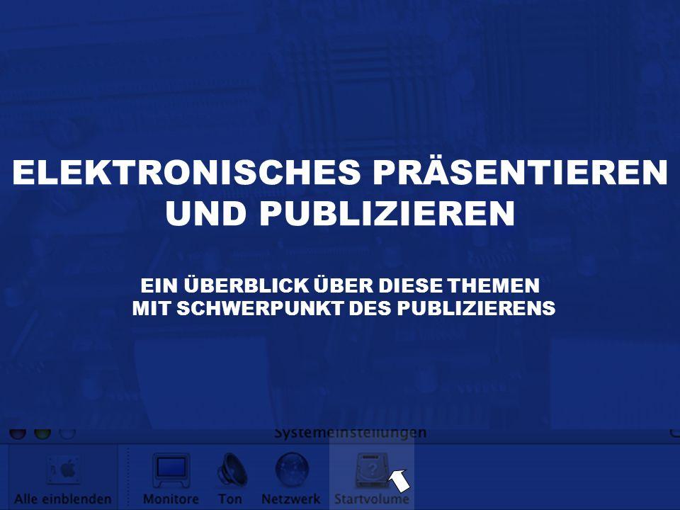 ELEKTRONISCHES PRÄSENTIEREN UND PUBLIZIEREN EIN ÜBERBLICK ÜBER DIESE THEMEN MIT SCHWERPUNKT DES PUBLIZIERENS
