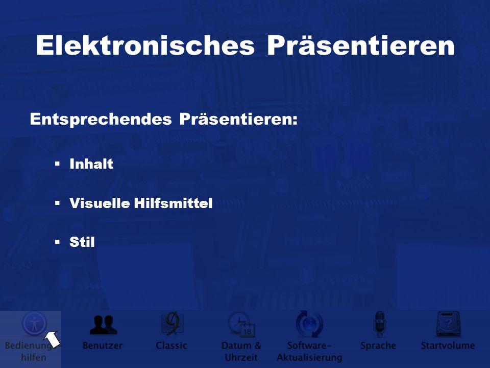 Elektronisches Präsentieren Entsprechendes Präsentieren: Inhalt Visuelle Hilfsmittel Stil