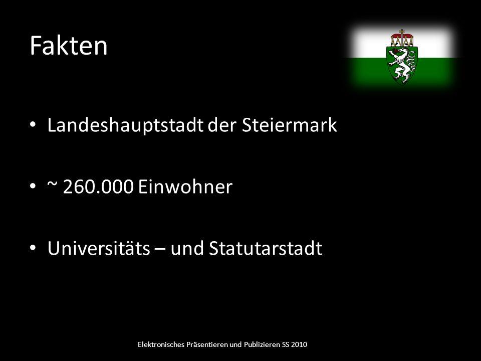 Fakten Landeshauptstadt der Steiermark ~ 260.000 Einwohner Universitäts – und Statutarstadt Elektronisches Präsentieren und Publizieren SS 2010