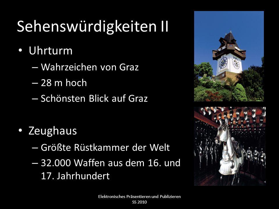 Sehenswürdigkeiten II Uhrturm – Wahrzeichen von Graz – 28 m hoch – Schönsten Blick auf Graz Zeughaus – Größte Rüstkammer der Welt – 32.000 Waffen aus