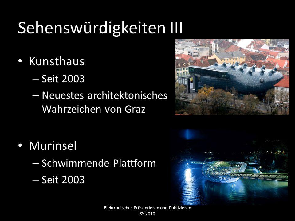 Sehenswürdigkeiten III Kunsthaus – Seit 2003 – Neuestes architektonisches Wahrzeichen von Graz Murinsel – Schwimmende Plattform – Seit 2003 Elektronis