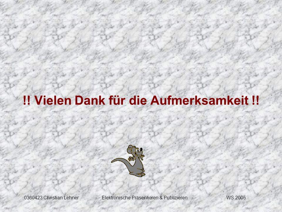 WS 20050360423 Christian LehnerElektronische Präsentieren & Publizieren !! Vielen Dank für die Aufmerksamkeit !!