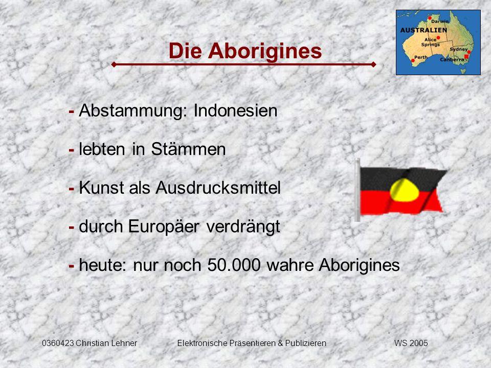 WS 20050360423 Christian LehnerElektronische Präsentieren & Publizieren Die Aborigines - Abstammung: Indonesien - lebten in Stämmen - Kunst als Ausdru