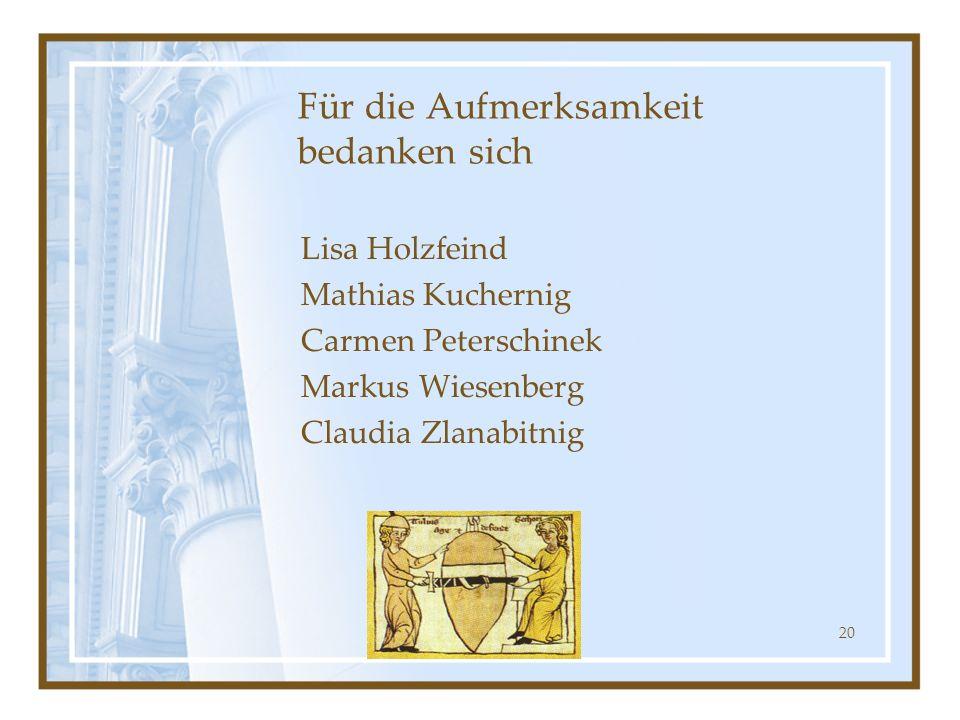 Klagenfurt, 16. April 201020 Für die Aufmerksamkeit bedanken sich Lisa Holzfeind Mathias Kuchernig Carmen Peterschinek Markus Wiesenberg Claudia Zlana