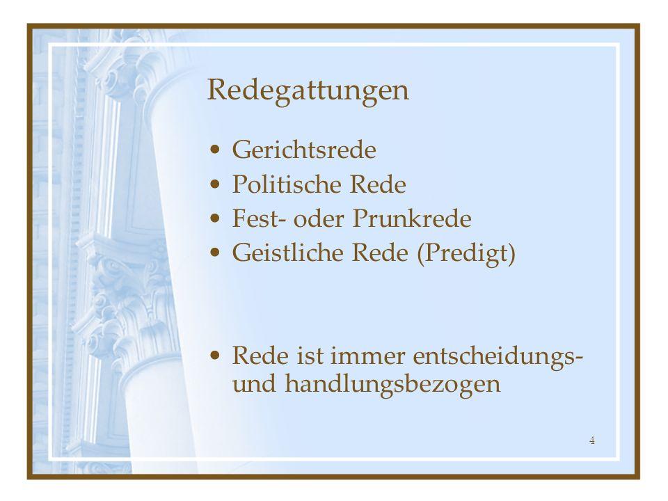 4 Redegattungen Gerichtsrede Politische Rede Fest- oder Prunkrede Geistliche Rede (Predigt) Rede ist immer entscheidungs- und handlungsbezogen