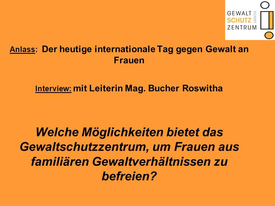 Anlass: Der heutige internationale Tag gegen Gewalt an Frauen Interview: mit Leiterin Mag. Bucher Roswitha Welche Möglichkeiten bietet das Gewaltschut