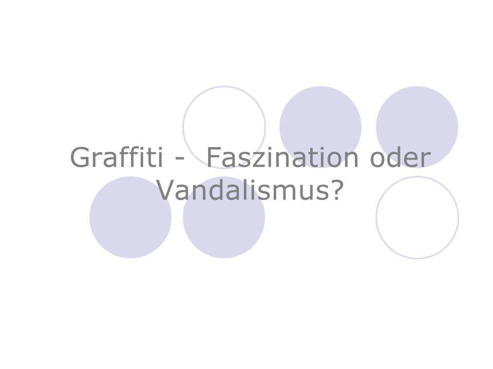 Graffiti - Faszination oder Vandalismus?