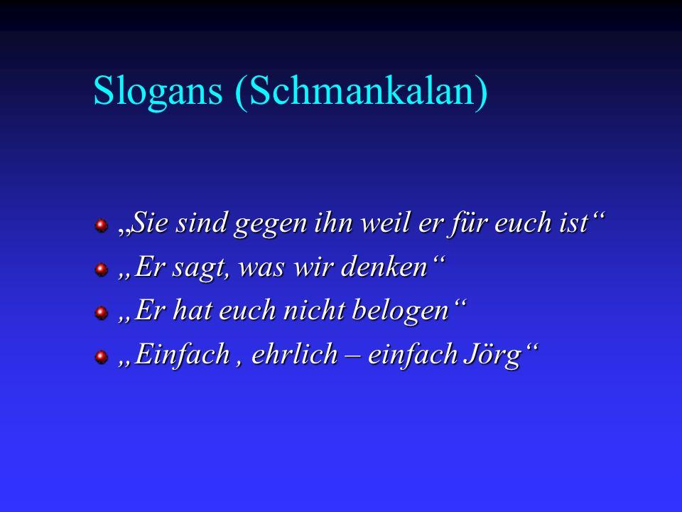 Slogans (Schmankalan) Sie sind gegen ihn weil er für euch istSie sind gegen ihn weil er für euch ist Er sagt, was wir denken Er hat euch nicht belogen