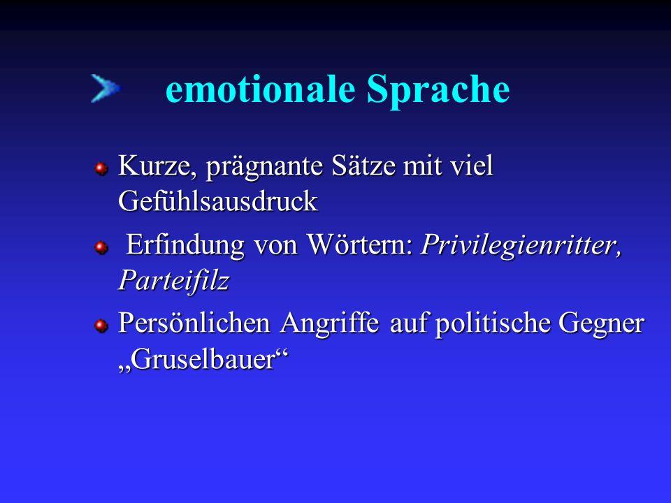 emotionale Sprache Kurze, prägnante Sätze mit viel Gefühlsausdruck Erfindung von Wörtern: Privilegienritter, Parteifilz Erfindung von Wörtern: Privile