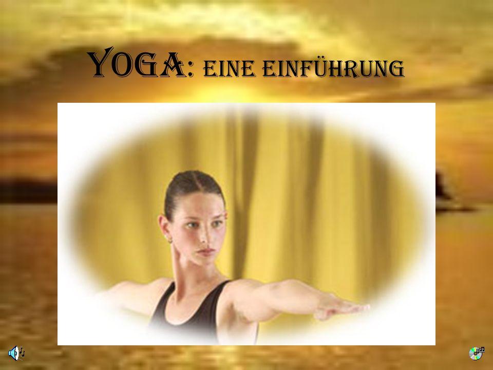 1.Geschichte des Yoga 2. Bestandteile des Yoga 3.