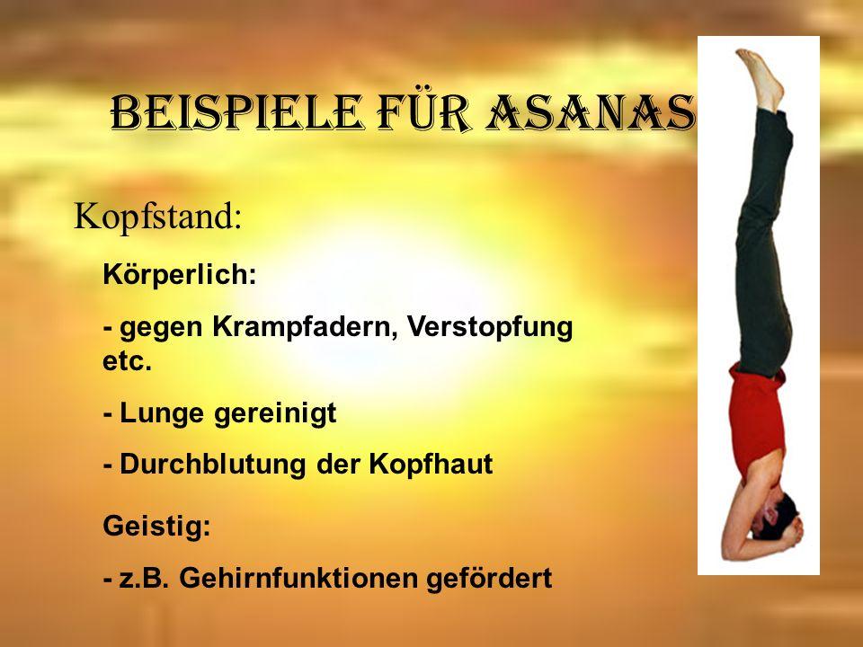 Beispiele für Asanas 2: Bogen Körperlich: Stärkt Wirbelsäule und Rückenmuskulatur Gegen Magen- Darm- Krankheiten Geistig: Selbstvertrauen