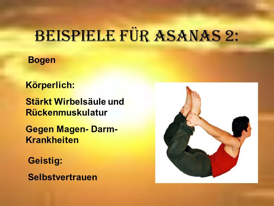 Beispiele für Asanas 3: Stehende Vorwärtsbewegung: Körperlich: Hält Taillie schlank Elastizität der Wirbelsäule Dehnt Sehnen in Beinen und Kniegelenken Blutzufuhr zum Gehirn Geistig: Entwickelt Demut und Hingabe