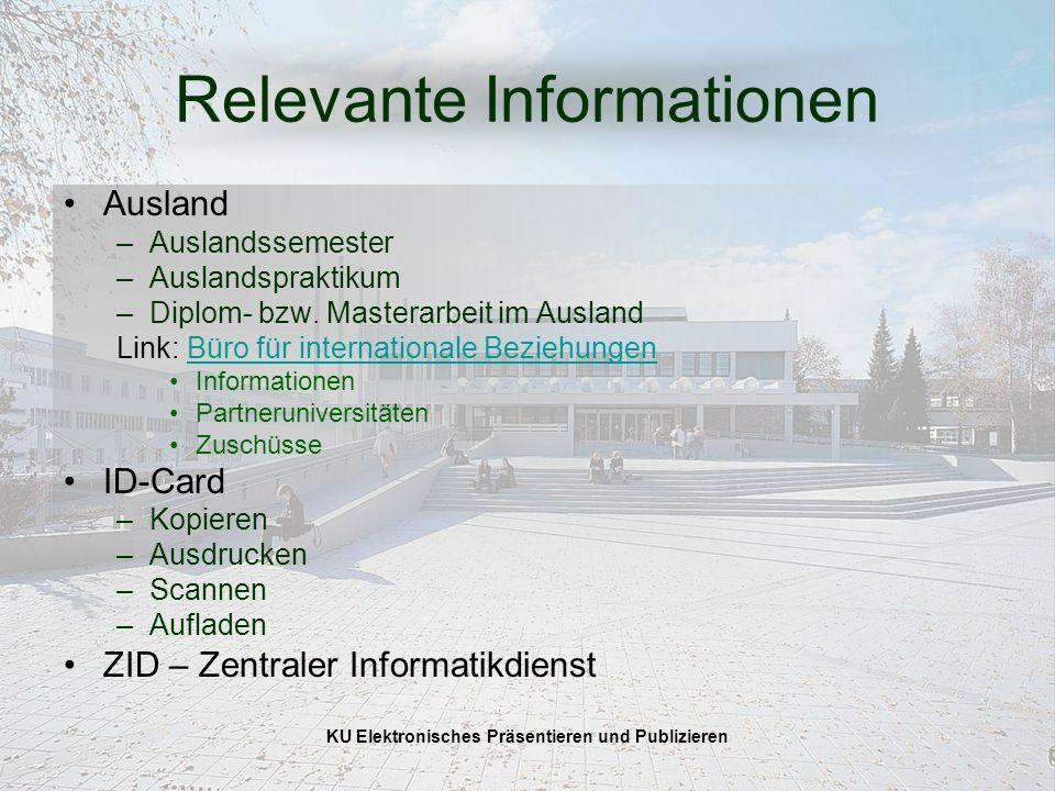 KU Elektronisches Präsentieren und Publizieren Relevante Informationen Ausland –Auslandssemester –Auslandspraktikum –Diplom- bzw.