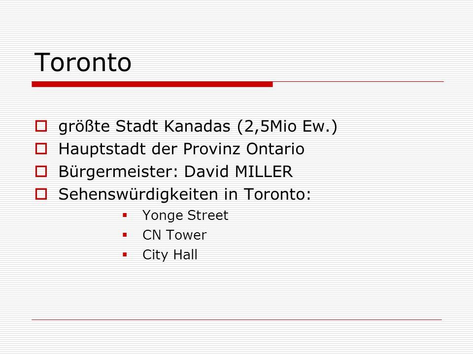 größte Stadt Kanadas (2,5Mio Ew.) Hauptstadt der Provinz Ontario Bürgermeister: David MILLER Sehenswürdigkeiten in Toronto: Yonge Street CN Tower City