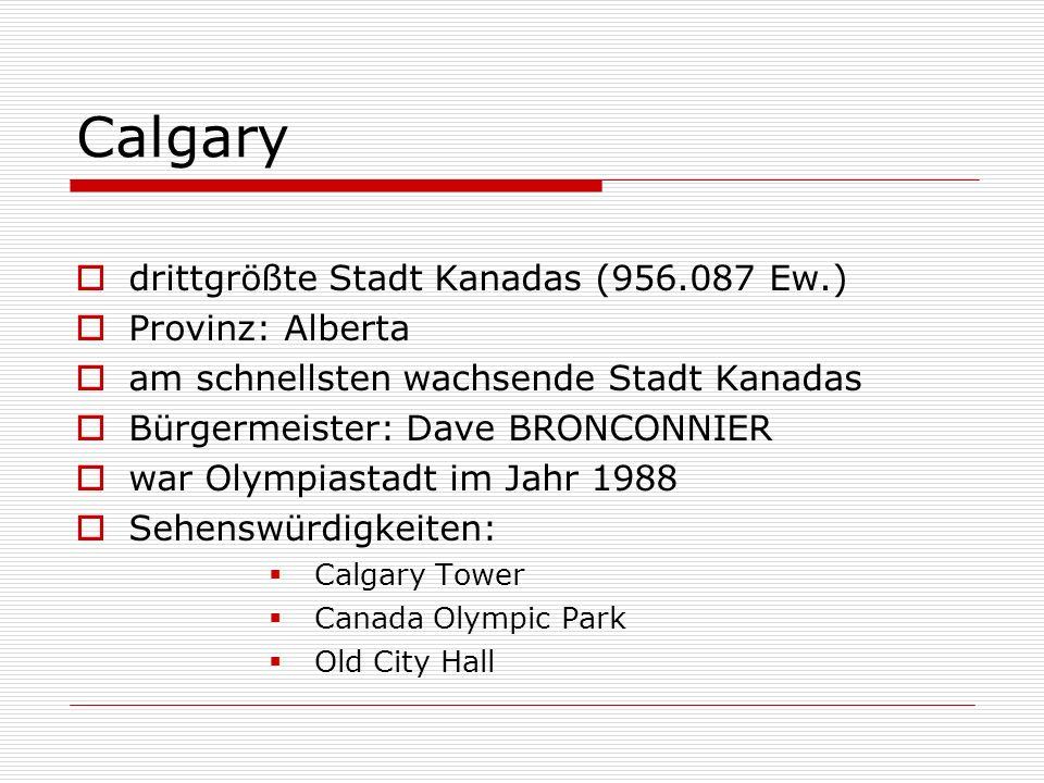 drittgrößte Stadt Kanadas (956.087 Ew.) Provinz: Alberta am schnellsten wachsende Stadt Kanadas Bürgermeister: Dave BRONCONNIER war Olympiastadt im Ja