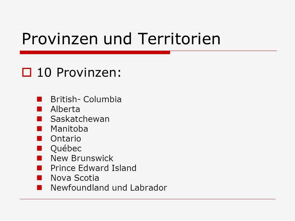 Provinzen und Territorien 10 Provinzen: British- Columbia Alberta Saskatchewan Manitoba Ontario Québec New Brunswick Prince Edward Island Nova Scotia