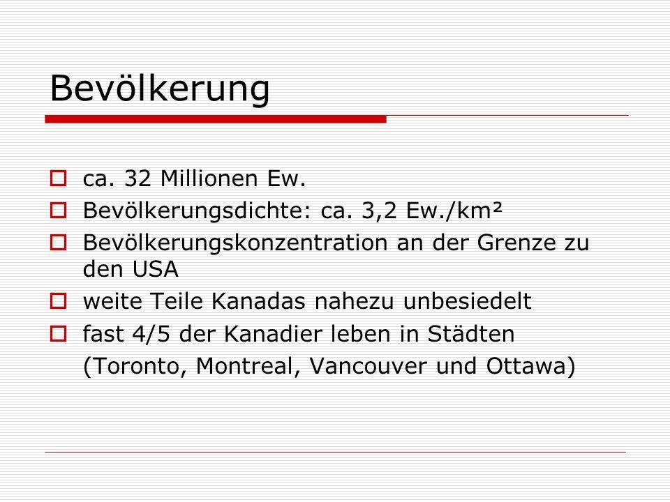 Bevölkerung ca. 32 Millionen Ew. Bevölkerungsdichte: ca. 3,2 Ew./km² Bevölkerungskonzentration an der Grenze zu den USA weite Teile Kanadas nahezu unb