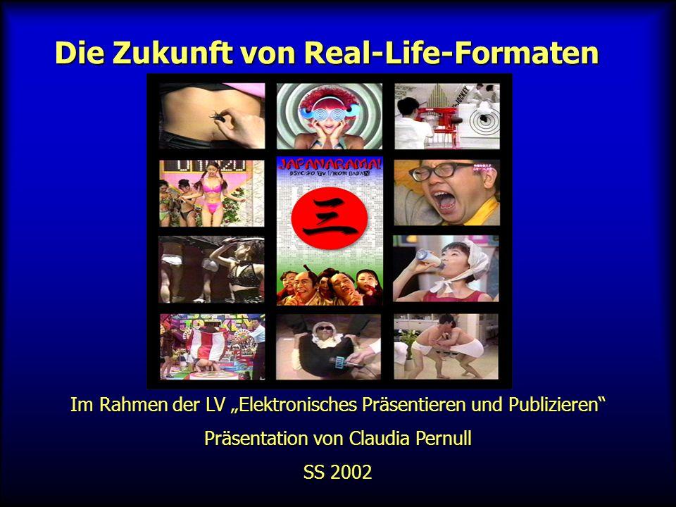 Die Zukunft von Real-Life-Formaten Im Rahmen der LV Elektronisches Präsentieren und Publizieren Präsentation von Claudia Pernull SS 2002