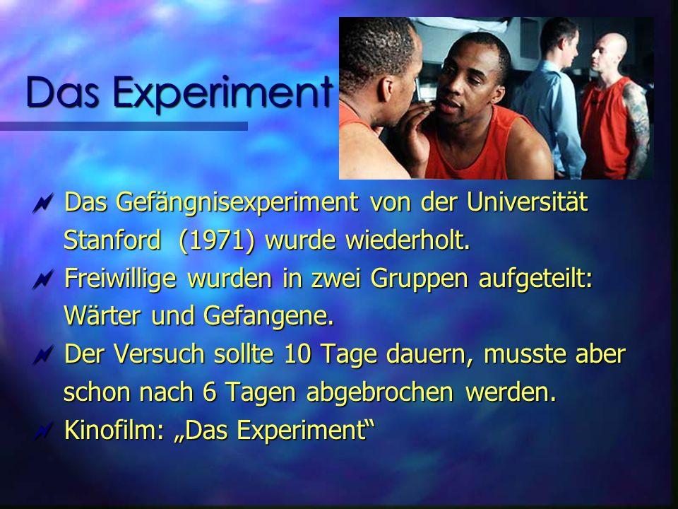 Das Experiment Das Gefängnisexperiment von der Universität Das Gefängnisexperiment von der Universität Stanford (1971) wurde wiederholt.