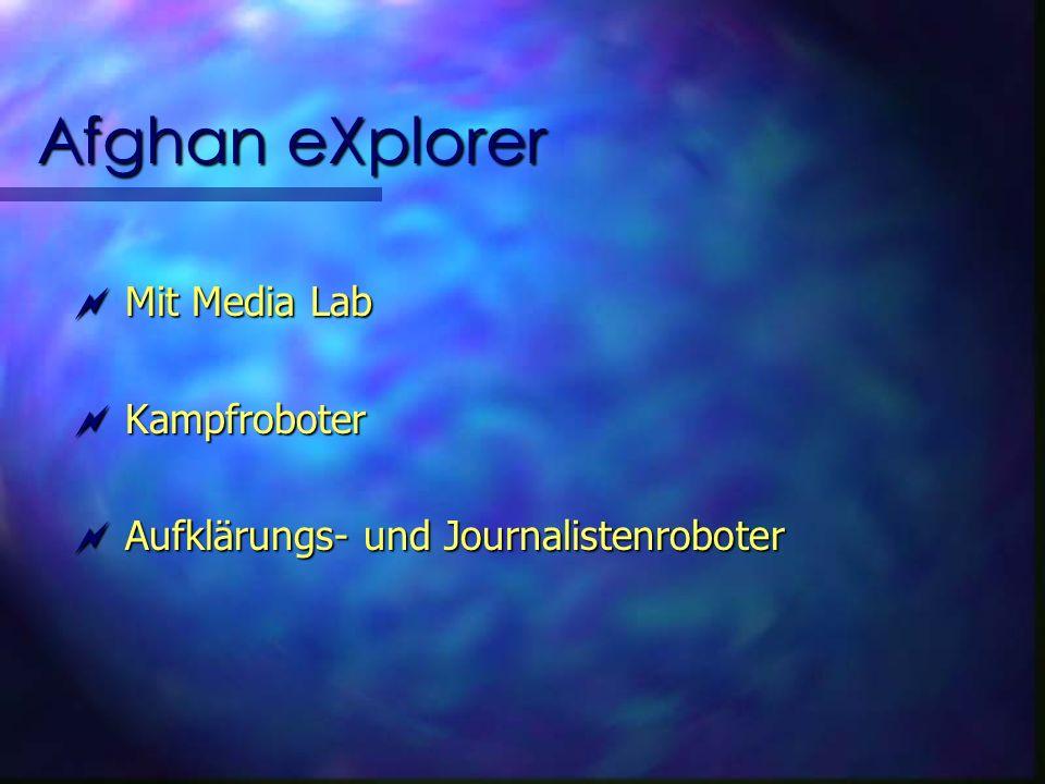 Afghan eXplorer Mit Media Lab Mit Media Lab Kampfroboter Kampfroboter Aufklärungs- und Journalistenroboter Aufklärungs- und Journalistenroboter