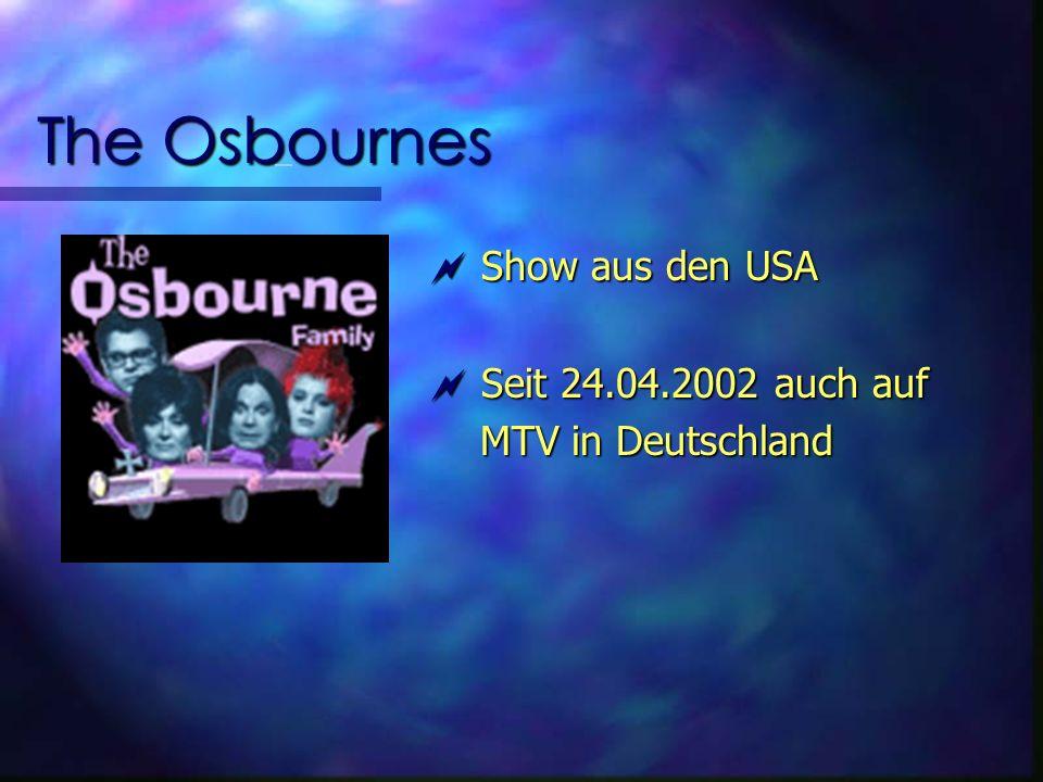 The Osbournes Show aus den USA Show aus den USA Seit 24.04.2002 auch auf Seit 24.04.2002 auch auf MTV in Deutschland MTV in Deutschland
