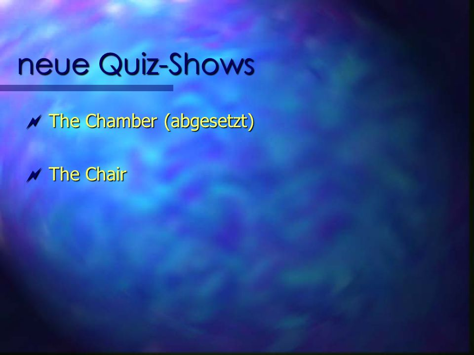 neue Quiz-Shows The Chamber (abgesetzt) The Chamber (abgesetzt) The Chair The Chair