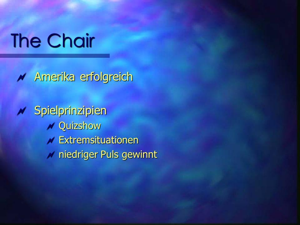 The Chair Amerika erfolgreich Amerika erfolgreich Spielprinzipien Spielprinzipien Quizshow Quizshow Extremsituationen Extremsituationen niedriger Puls gewinnt niedriger Puls gewinnt