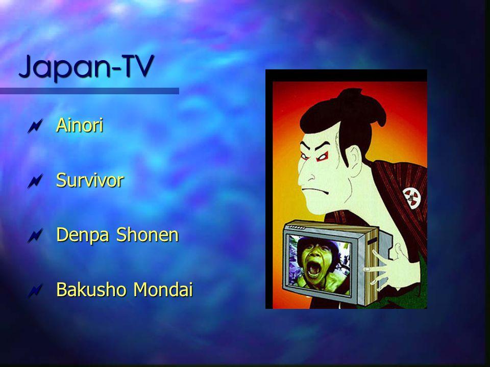Japan-TV Ainori Ainori Survivor Survivor Denpa Shonen Denpa Shonen Bakusho Mondai Bakusho Mondai