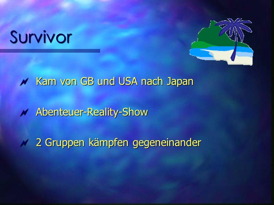 Survivor Kam von GB und USA nach Japan Kam von GB und USA nach Japan Abenteuer-Reality-Show Abenteuer-Reality-Show 2 Gruppen kämpfen gegeneinander 2 Gruppen kämpfen gegeneinander