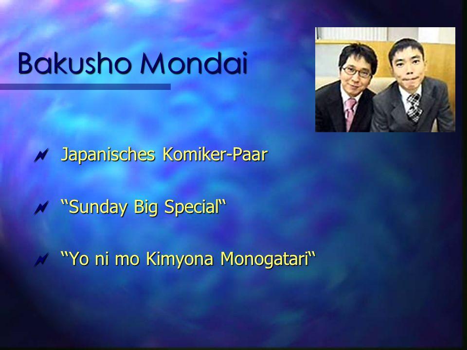 Bakusho Mondai Japanisches Komiker-Paar Japanisches Komiker-Paar Sunday Big Special Sunday Big Special Yo ni mo Kimyona Monogatari Yo ni mo Kimyona Monogatari