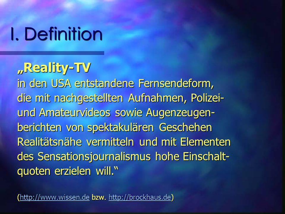 I. Definition Reality-TV in den USA entstandene Fernsendeform, die mit nachgestellten Aufnahmen, Polizei- und Amateurvideos sowie Augenzeugen- bericht