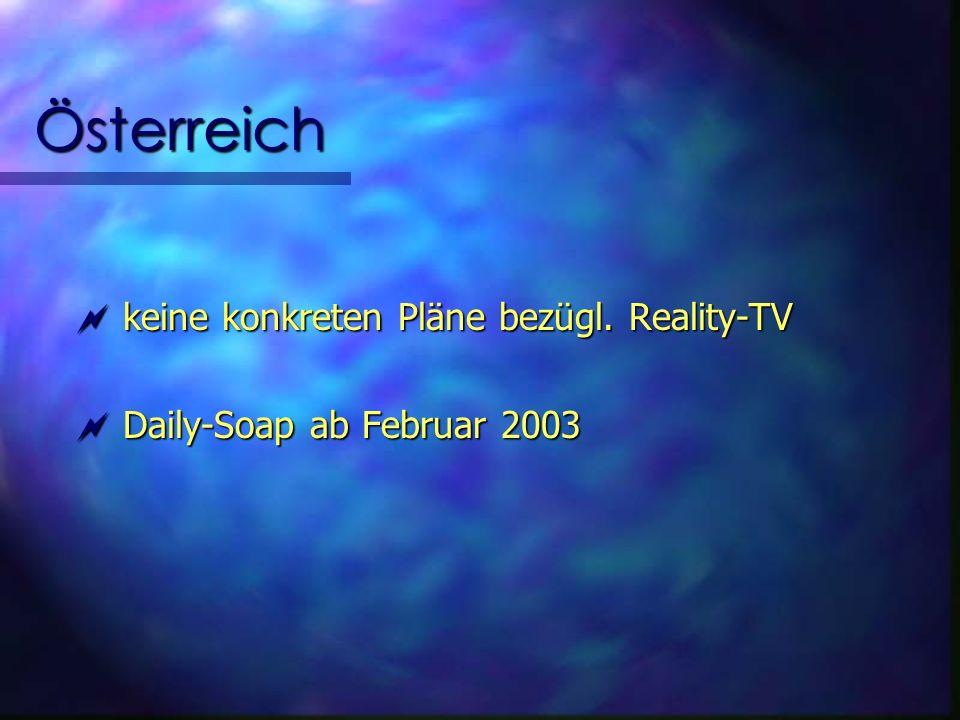 Österreich keine konkreten Pläne bezügl.Reality-TV keine konkreten Pläne bezügl.