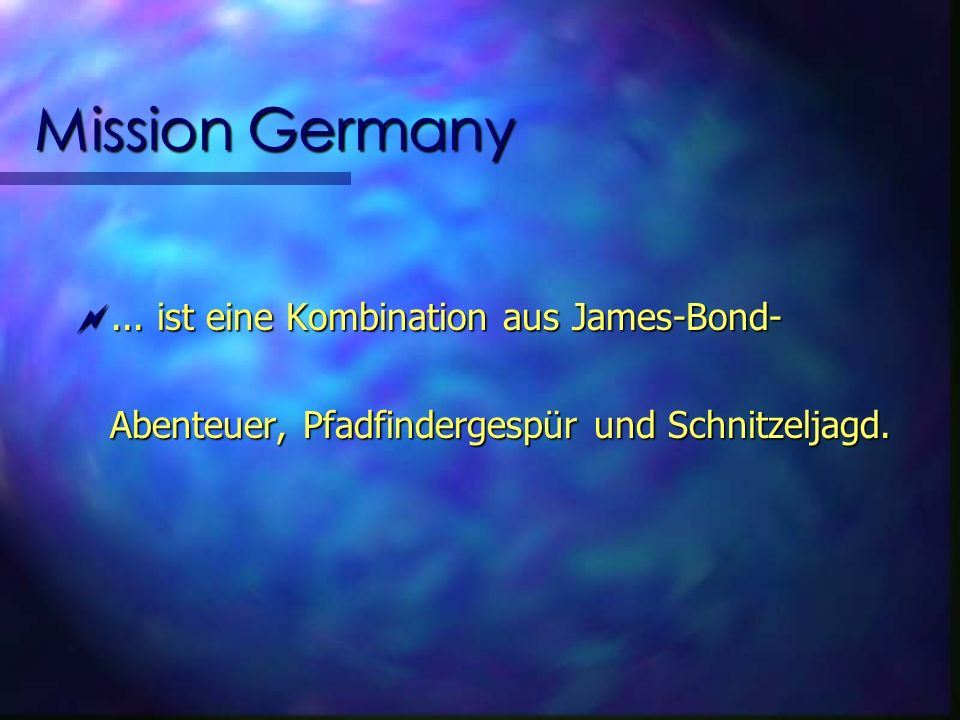 Mission Germany... ist eine Kombination aus James-Bond-...
