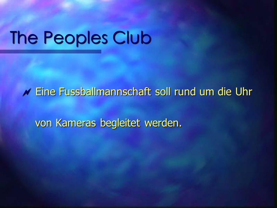The Peoples Club Eine Fussballmannschaft soll rund um die Uhr Eine Fussballmannschaft soll rund um die Uhr von Kameras begleitet werden.