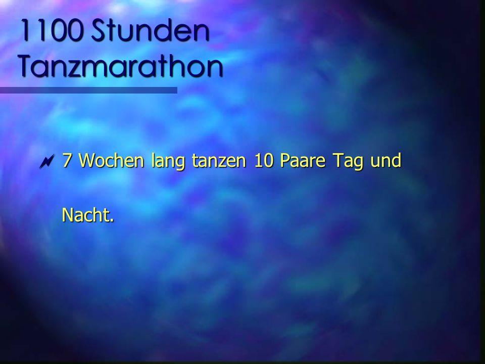 1100 Stunden Tanzmarathon 7 Wochen lang tanzen 10 Paare Tag und 7 Wochen lang tanzen 10 Paare Tag und Nacht.