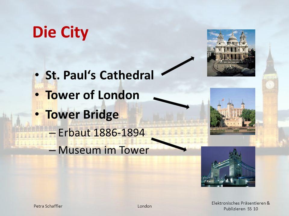 Die City St. Pauls Cathedral Tower of London Tower Bridge – Erbaut 1886-1894 – Museum im Tower Petra SchafflerLondon Elektronisches Präsentieren & Pub